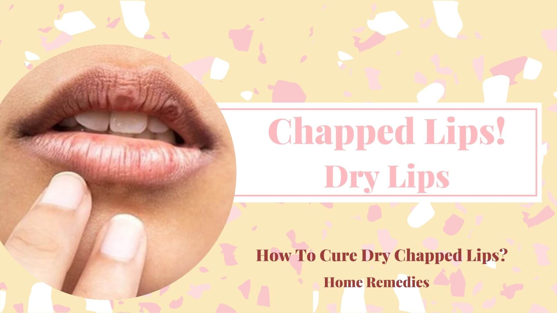 cure chapped dry lips home remedies and scrub